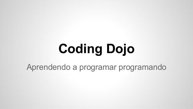 Coding Dojo  Aprendendo a programar programando
