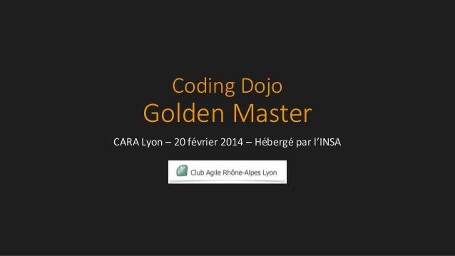 Coding Dojo Golden Master CARA Lyon – 20 février 2014 – Hébergé par l'INSA