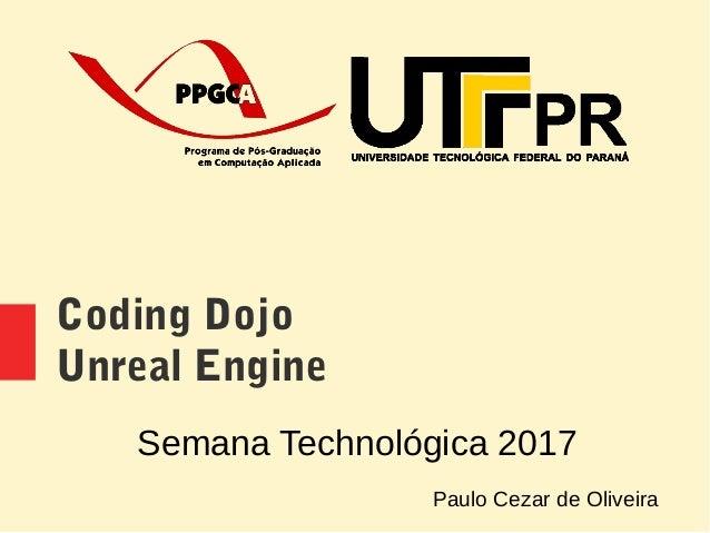 Coding Dojo Unreal Engine Semana Technológica 2017 Paulo Cezar de Oliveira