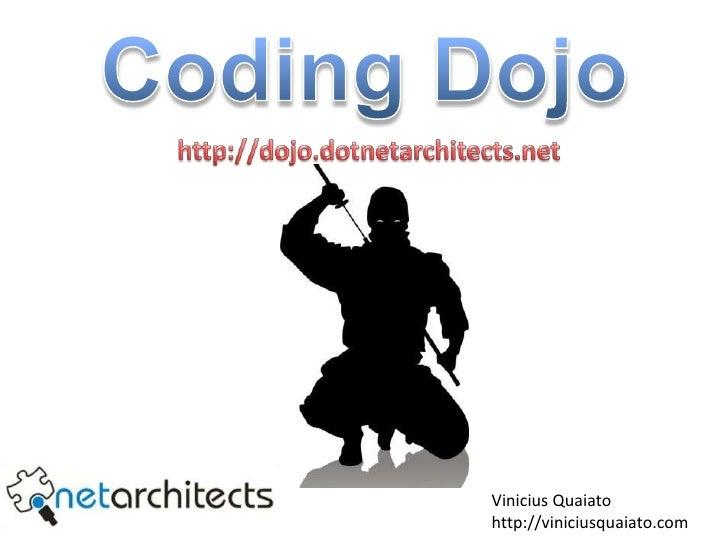 Coding Dojo<br />http://dojo.dotnetarchitects.net<br />Vinicius Quaiatohttp://viniciusquaiato.com<br />