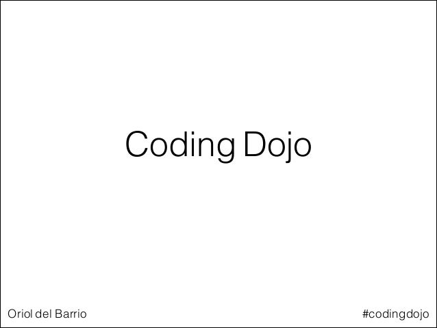 Coding Dojo  Oriol del Barrio  #codingdojo