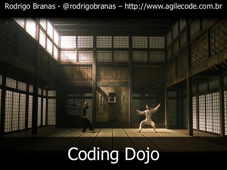 Rodrigo Branas - @rodrigobranas – http://www.agilecode.com.br                 Coding Dojo