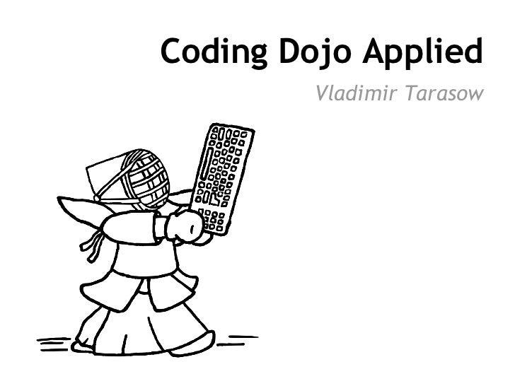 Coding Dojo Applied         Vladimir Tarasow