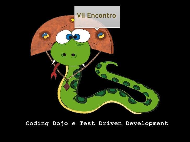 VII Encontro     Coding Dojo e Test Driven Development
