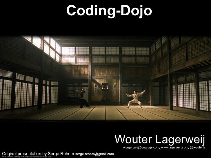 Coding-Dojo Wouter Lagerweij wlagerweij@qualogy.com, www.lagerweij.com, @wouterla http://www.tierrapura.org/construccion/d...