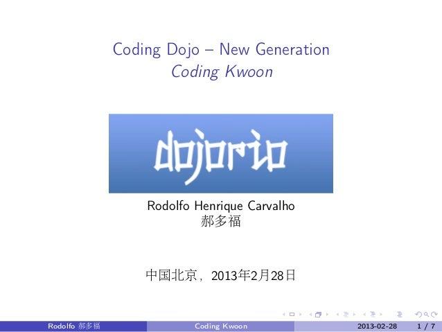 Coding Dojo – New Generation                     Coding Kwoon                  Rodolfo Henrique Carvalho                  ...