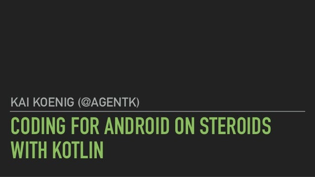 CODING FOR ANDROID ON STEROIDS WITH KOTLIN KAI KOENIG (@AGENTK)