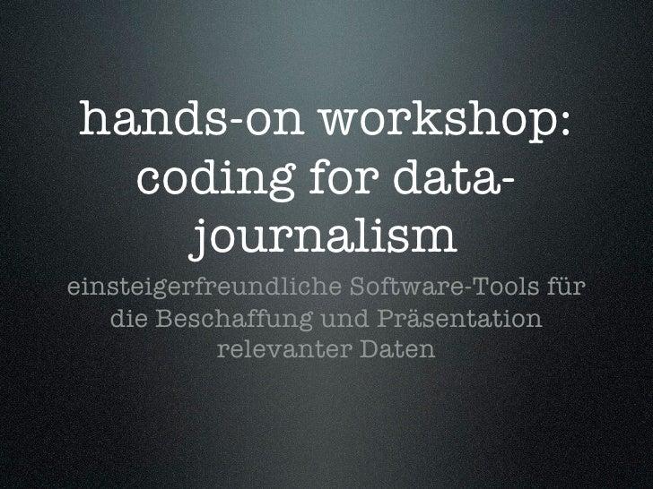 hands-on workshop:   coding for data-     journalism einsteigerfreundliche Software-Tools für    die Beschaffung und Präse...