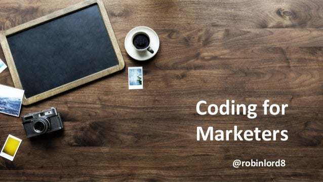 Coding for Marketers @robinlord8