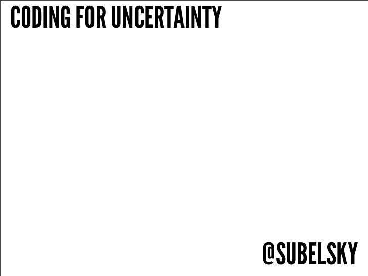 CODING FOR UNCERTAINTY                         @SUBELSKY