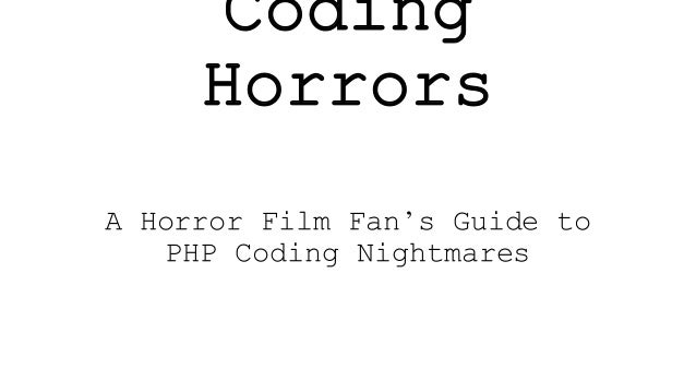 Coding Horrors A Horror Film Fan's Guide to PHP Coding Nightmares