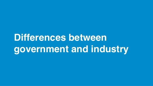 Differences between government and industry