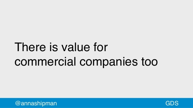 There is value for commercialcompanies too @annashipman GDS