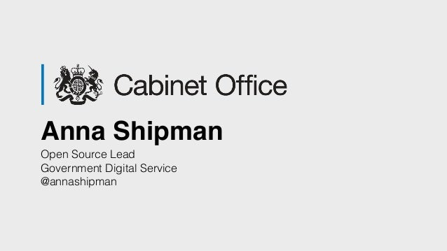 Anna Shipman Open Source Lead Government Digital Service @annashipman