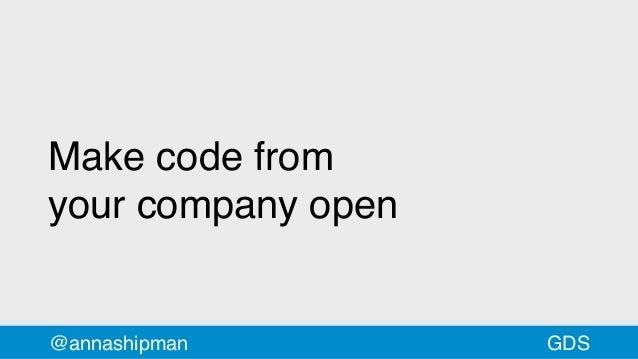 Make code from yourcompany open @annashipman GDS