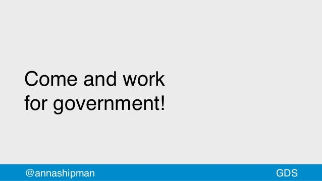 Come and work forgovernment! @annashipman GDS