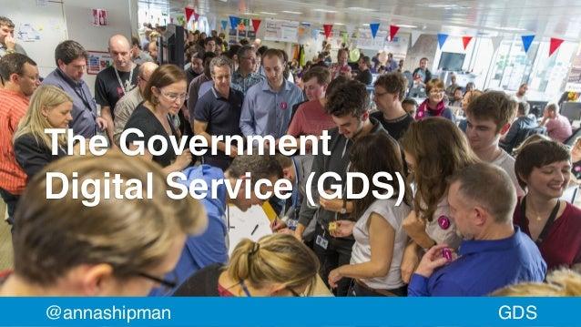 The Government DigitalService (GDS) @annashipman GDS
