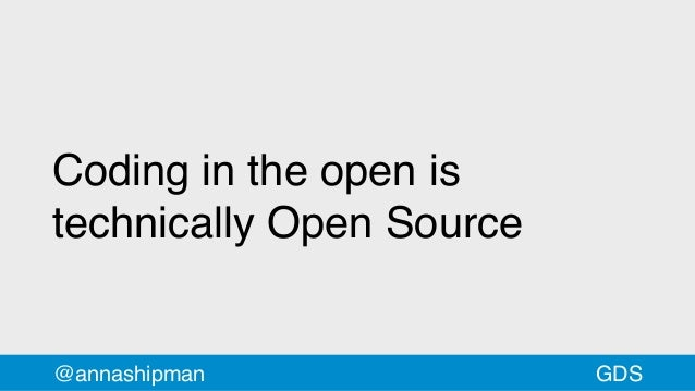 Coding in the open is technically Open Source @annashipman GDS