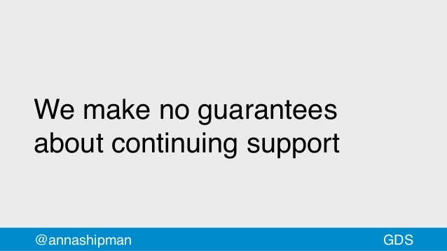 We make no guarantees about continuing support @annashipman GDS