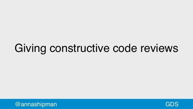 @annashipman Giving constructive code reviews GDS
