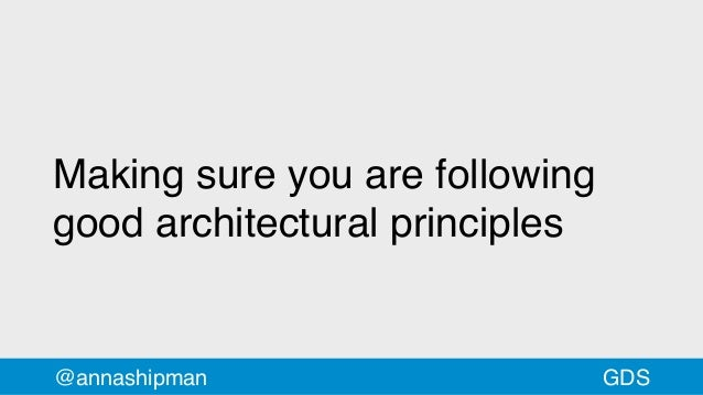@annashipman Making sure you are following good architectural principles GDS