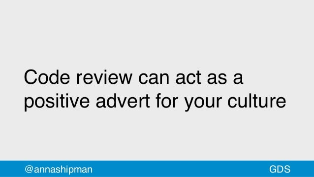 Code review can act as a positive advert for your culture @annashipman GDS