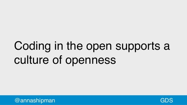 Coding in the open supports a culture of openness @annashipman GDS