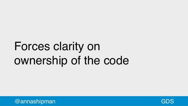 Forces clarity on ownershipofthe code @annashipman GDS