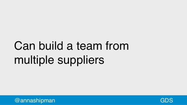 Can build a team from multiplesuppliers @annashipman GDS