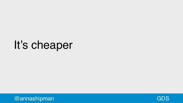 It's cheaper @annashipman GDS