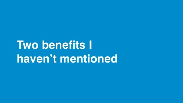Two benefits I haven'tmentioned