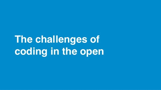 The challenges of codinginthe open