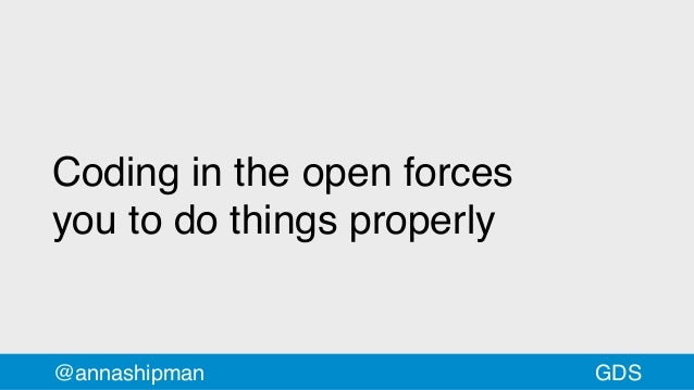 Coding in the open forces youtodo things properly @annashipman GDS