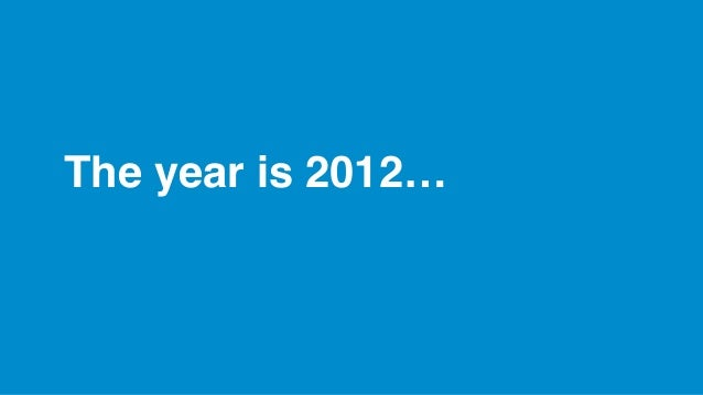 The year is 2012…
