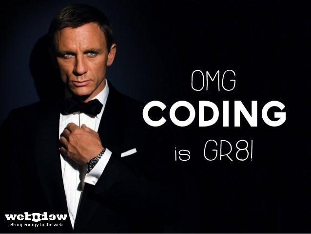 OMG  coding  is GR8!