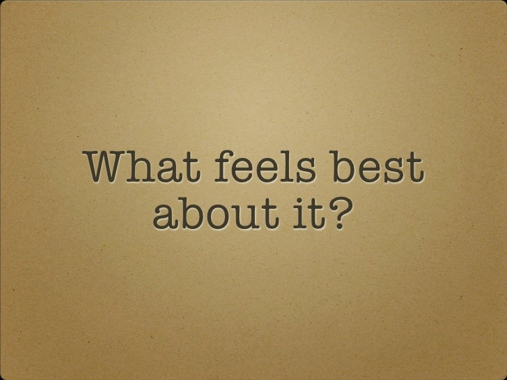 What feels best   about it?