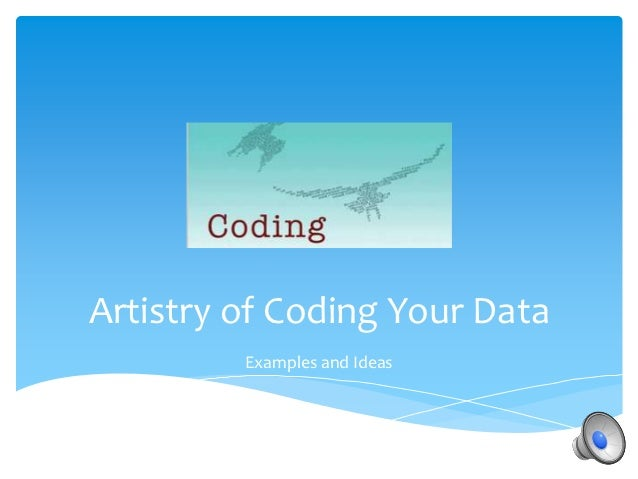Artistry of Coding Your Data         Examples and Ideas
