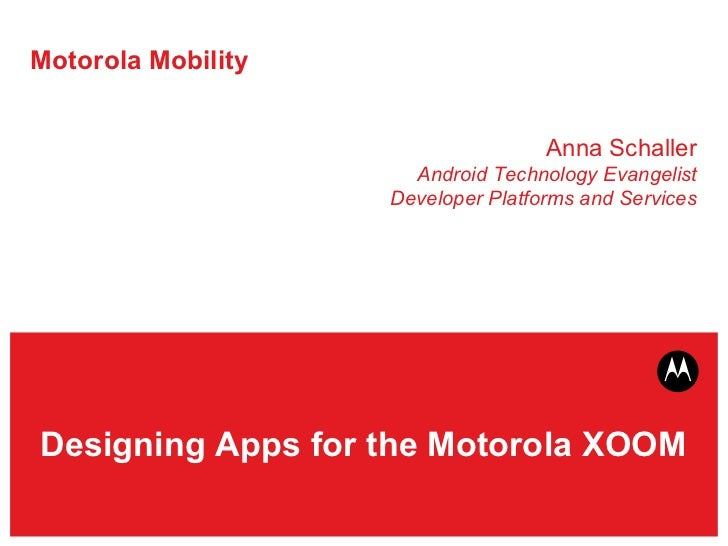 Motorola Mobility Anna Schaller Peter van der Linden Android Technology Evangelists Developer Platforms and Services Codin...