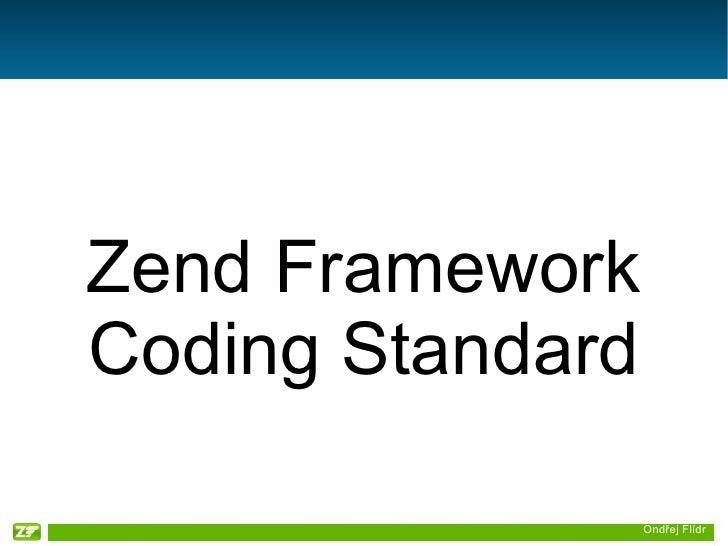 Ondřej Flídr <ul><ul><li>ZendFramework Coding Standard </li></ul></ul>