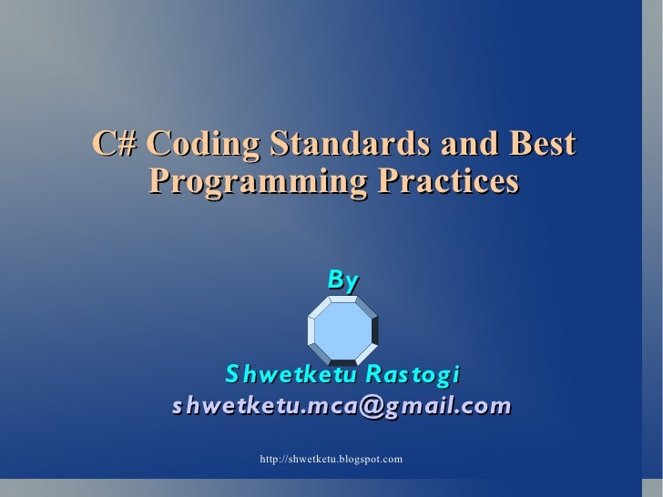 C# Coding Standards and Best Programming Practices By Shwetketu Rastogi [email_address]