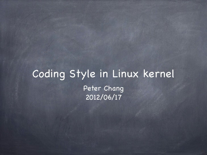 Coding Style in Linux kernel          Peter Chang          2012/06/17