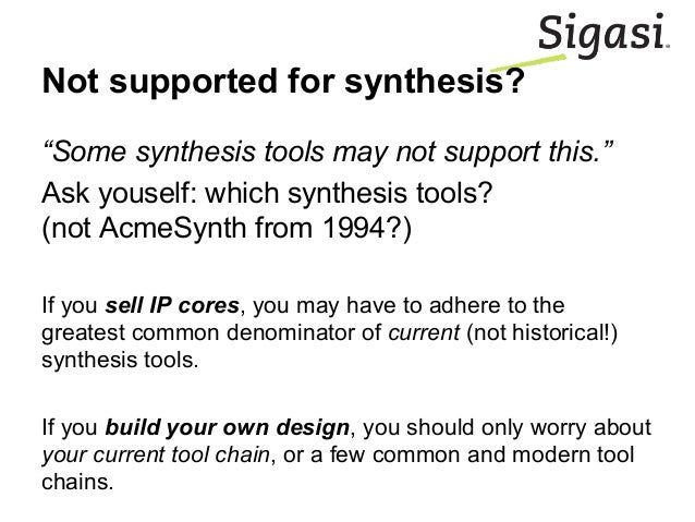"""""""Some synthesis tools may not support this."""" Ask youself: which synthesis tools? (not AcmeSynth from 1994?) If you sell IP..."""