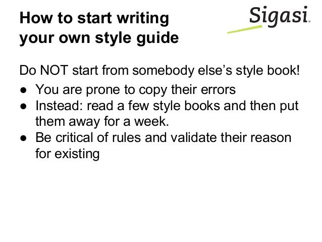 Do NOT start from somebody else's style book! ● You are prone to copy their errors ● Instead: read a few style books and t...