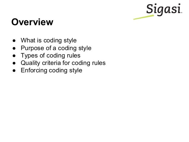 ● What is coding style ● Purpose of a coding style ● Types of coding rules ● Quality criteria for coding rules ● Enforcing...