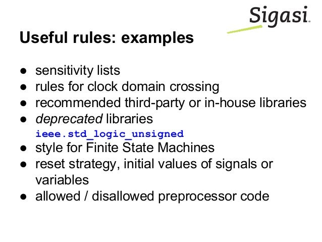 Useful rules: examples ● sensitivity lists ● rules for clock domain crossing ● recommended third-party or in-house librari...