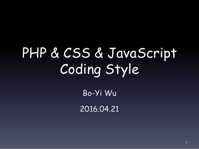 PHP & CSS & JavaScript Coding Style Bo-Yi Wu 2016.04.21 1