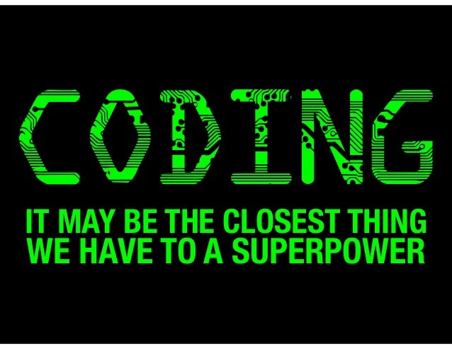 CODING  IT MAY BE THE CLOSEST THING  WE HAVE TO A SUPERPOWER