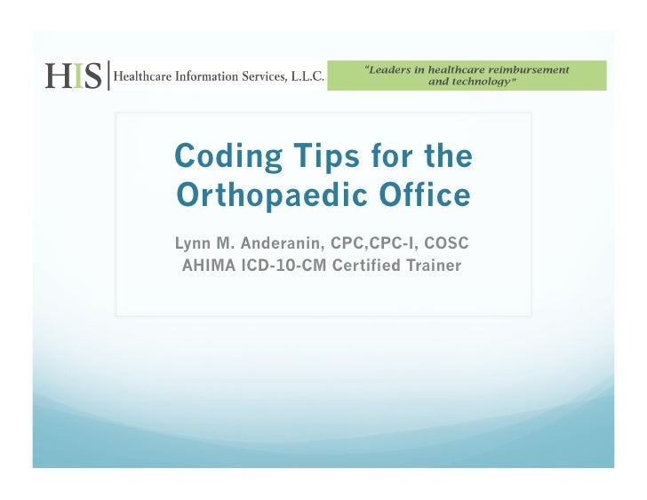 Coding Tips for theOrthopaedic OfficeLynn M. Anderanin, CPC,CPC-I, COSC AHIMA ICD-10-CM Certified Trainer