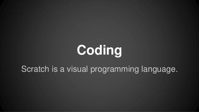 Coding Scratch is a visual programming language.