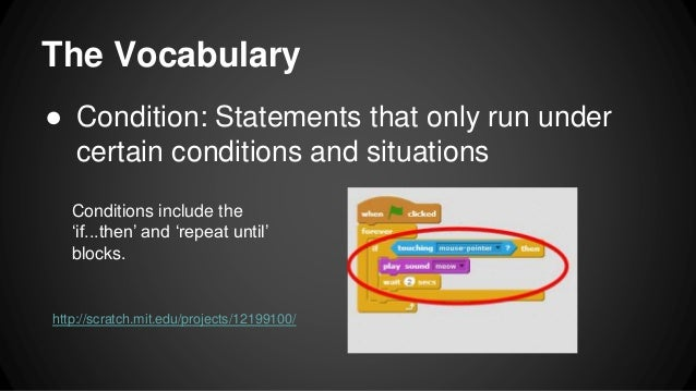 The Vocabulary ● Condition: Statements that only run under certain conditions and situations Conditions include the 'if......